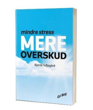 'Mindre stress mere overskud' af Bjarne Toftegård